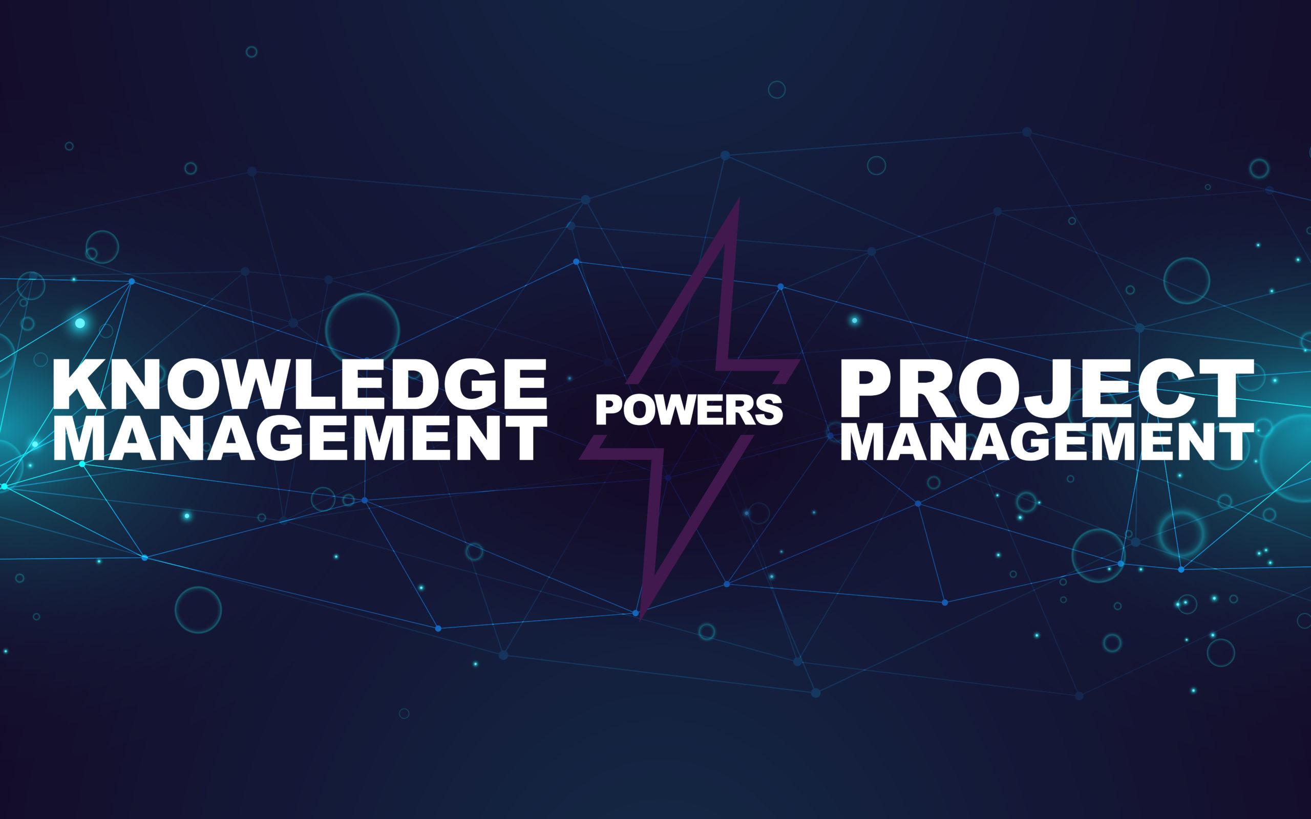 Knowledge Management powers Project Management
