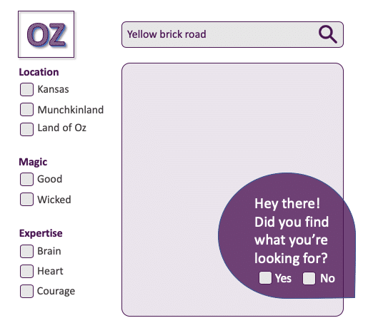 "An example of a search interface with a pop-up that reads ""Hey there! Did you find what you're looking for?"" and two check-boxes, one for yes and one for now. This is an example of collecting user feedback."