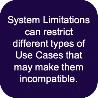 System limitations can restrict different types of use cases that may make them incompatible