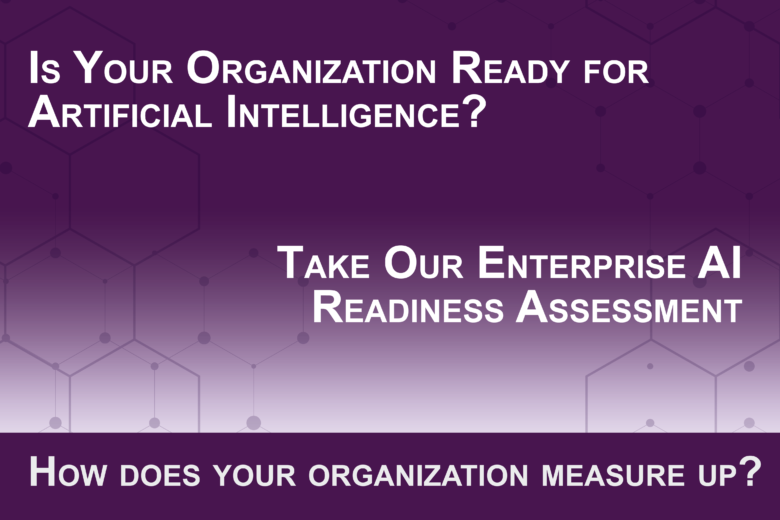 Is your organization ready for artificial intelligence? Take our Enterprise AI Readiness Assessment. How does your organization measure up?