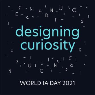 Designing Curiosity: World IA Day 2021